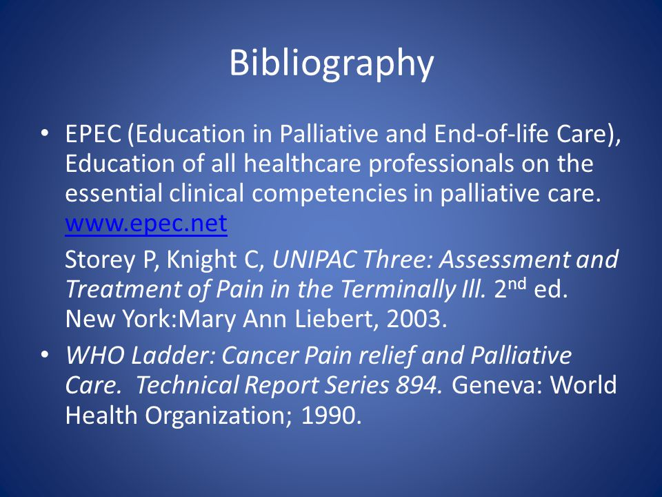 Bibliography EPEC (Education in Palliative and End-of-life Care), Education of all healthcare professionals on the essential clinical competencies in palliative care.