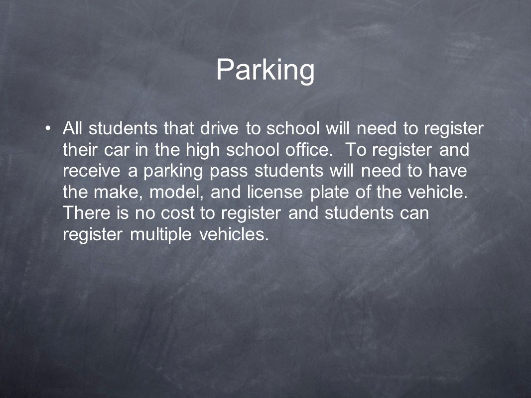 Parking All students that drive to school will need to register their car in the high school office.