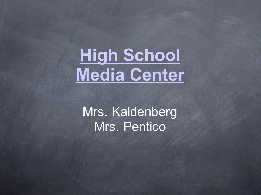 High School Media Center Mrs. Kaldenberg Mrs. Pentico
