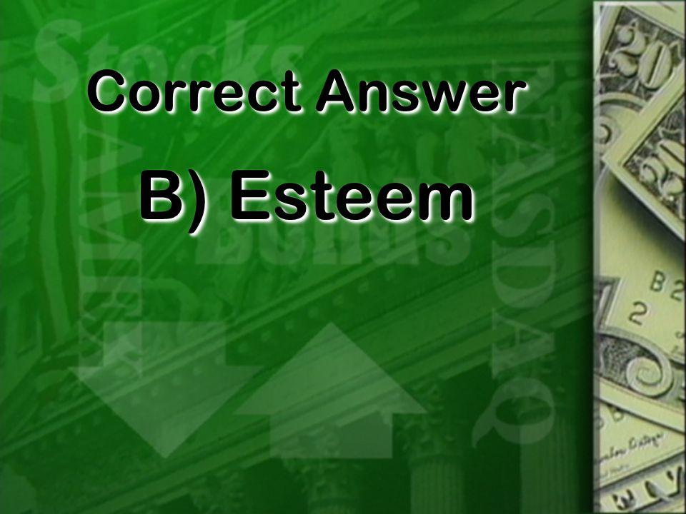 Correct Answer B) Esteem