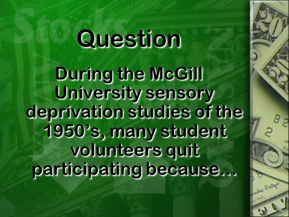 QuestionQuestion During the McGill University sensory deprivation studies of the 1950's, many student volunteers quit participating because…
