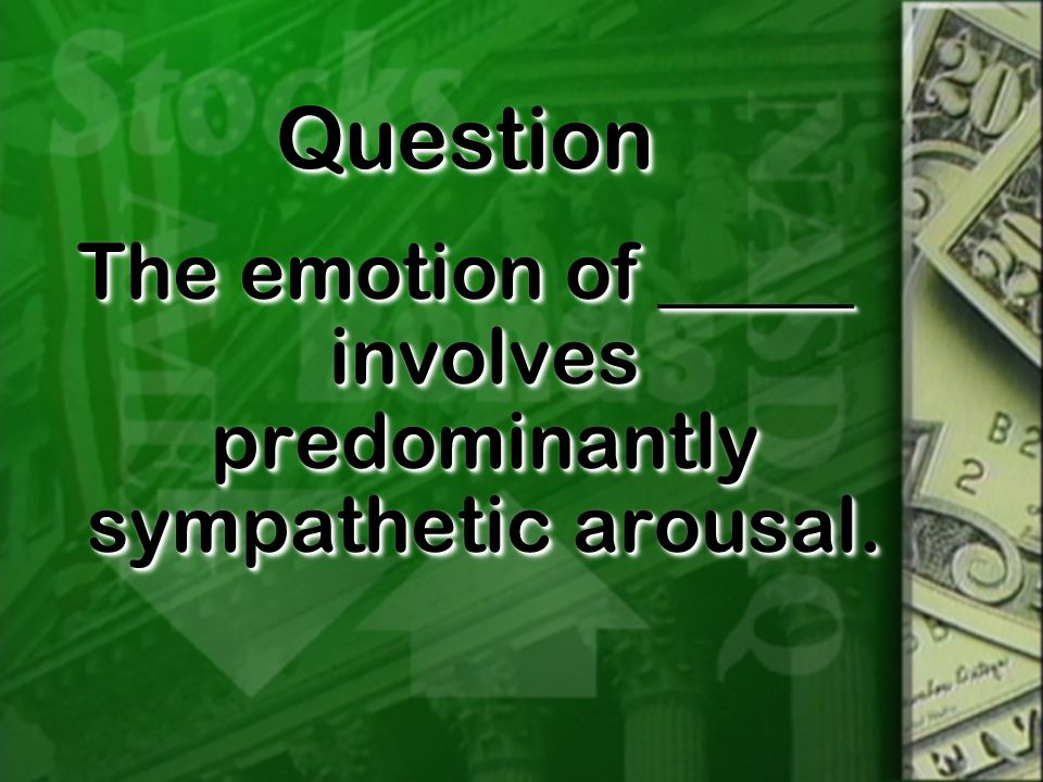 QuestionQuestion The emotion of _____ involves predominantly sympathetic arousal.