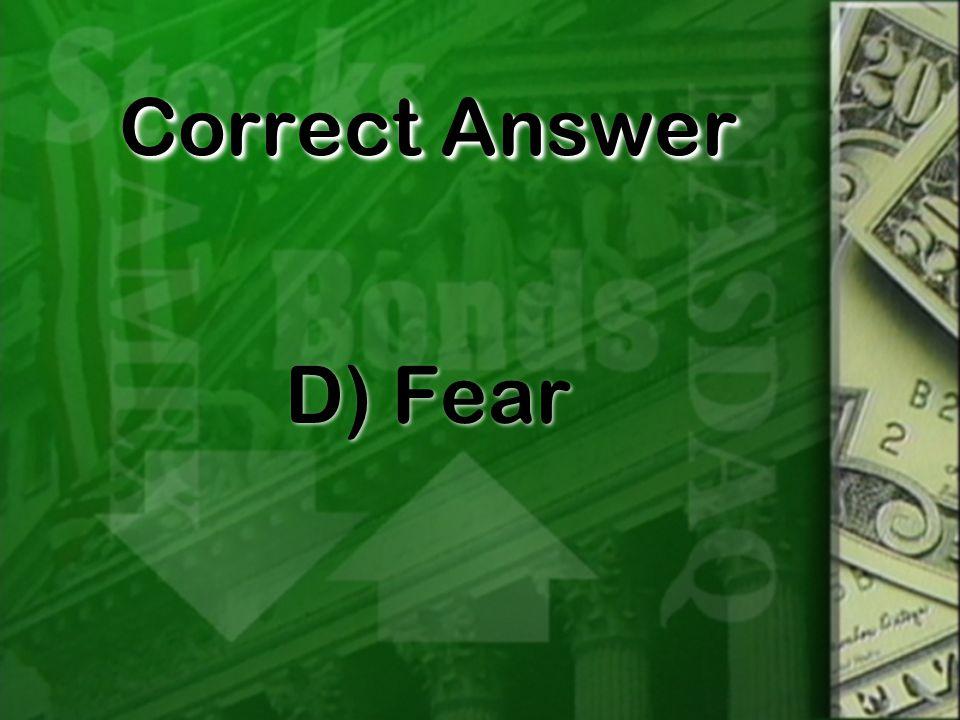 Correct Answer D) Fear
