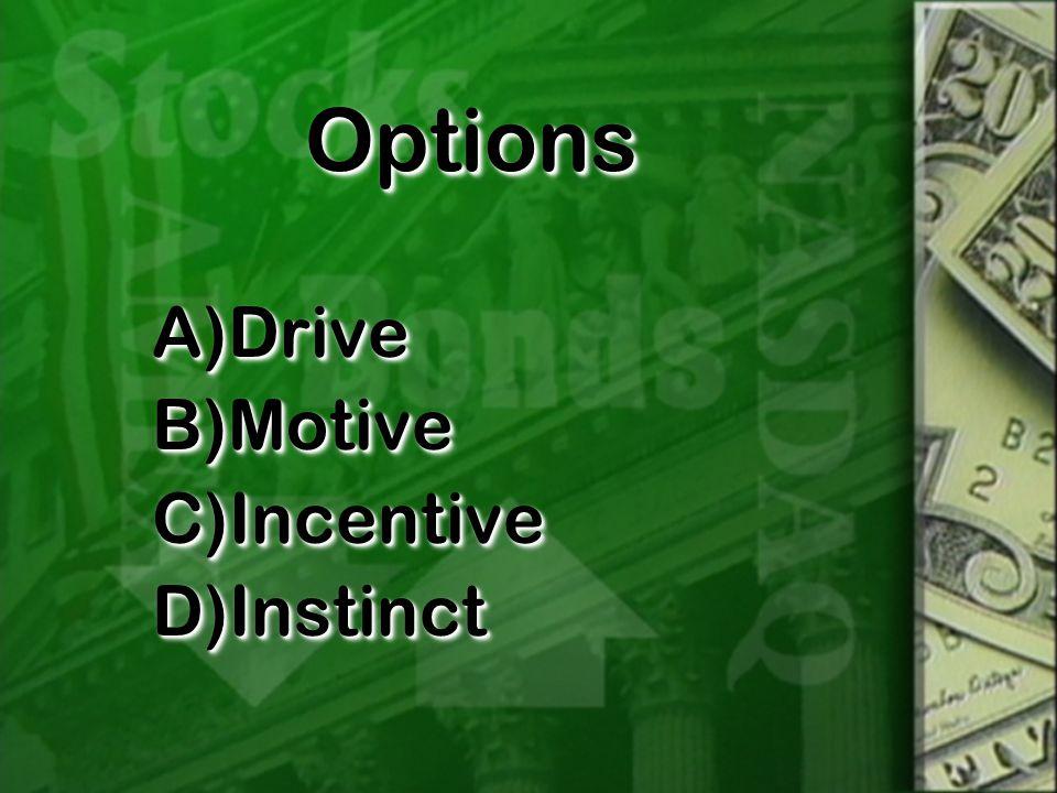 OptionsOptions A)Drive B)Motive C)Incentive D)Instinct A)Drive B)Motive C)Incentive D)Instinct