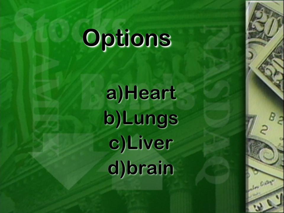 OptionsOptions a)Heart b)Lungs c)Liver d)brain a)Heart b)Lungs c)Liver d)brain