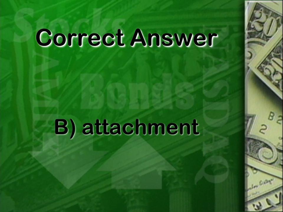 Correct Answer B) attachment