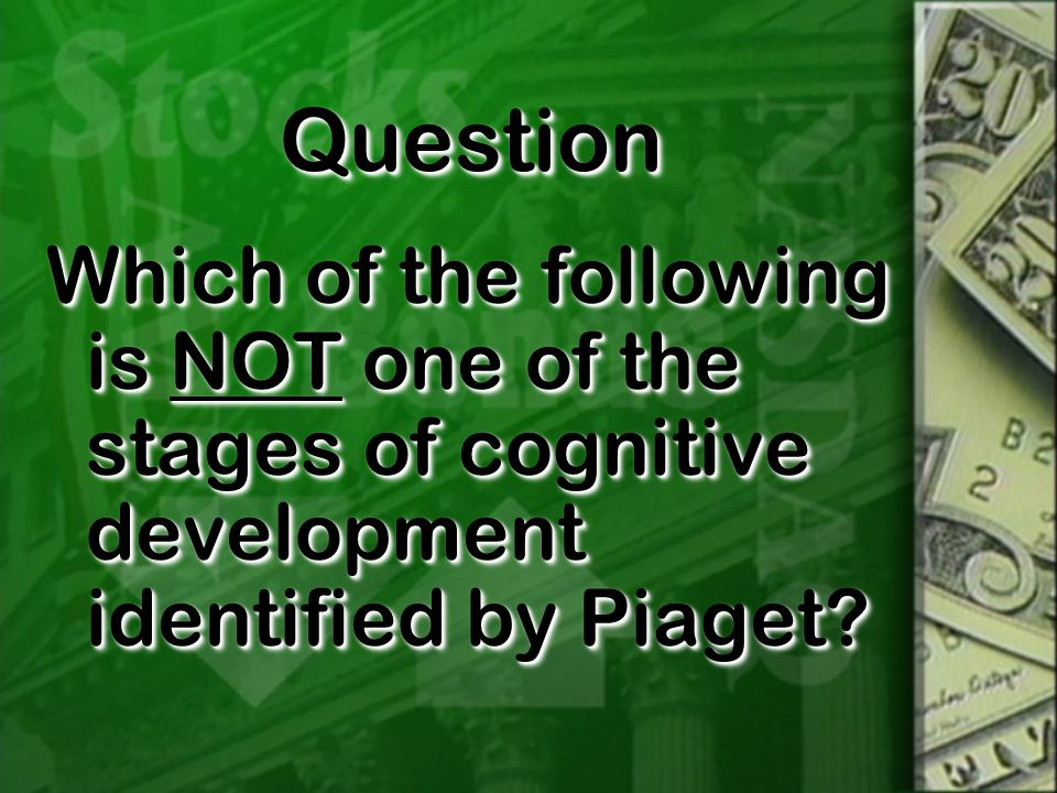QuestionQuestion Which of the following is NOT one of the stages of cognitive development identified by Piaget?