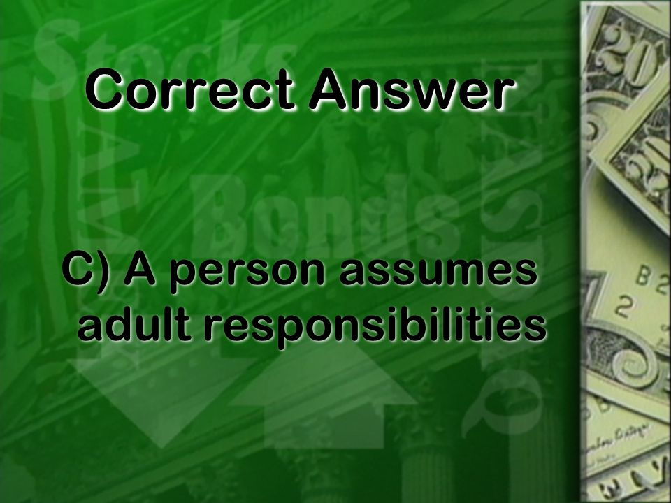 Correct Answer C) A person assumes adult responsibilities