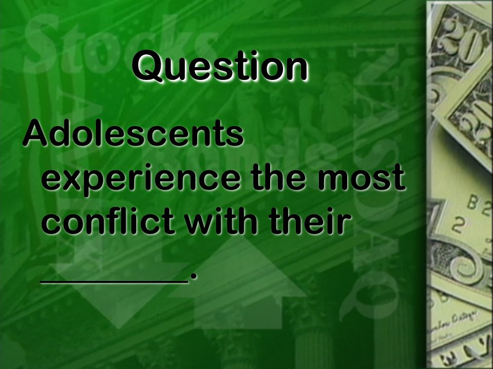 QuestionQuestion Adolescents experience the most conflict with their ________.