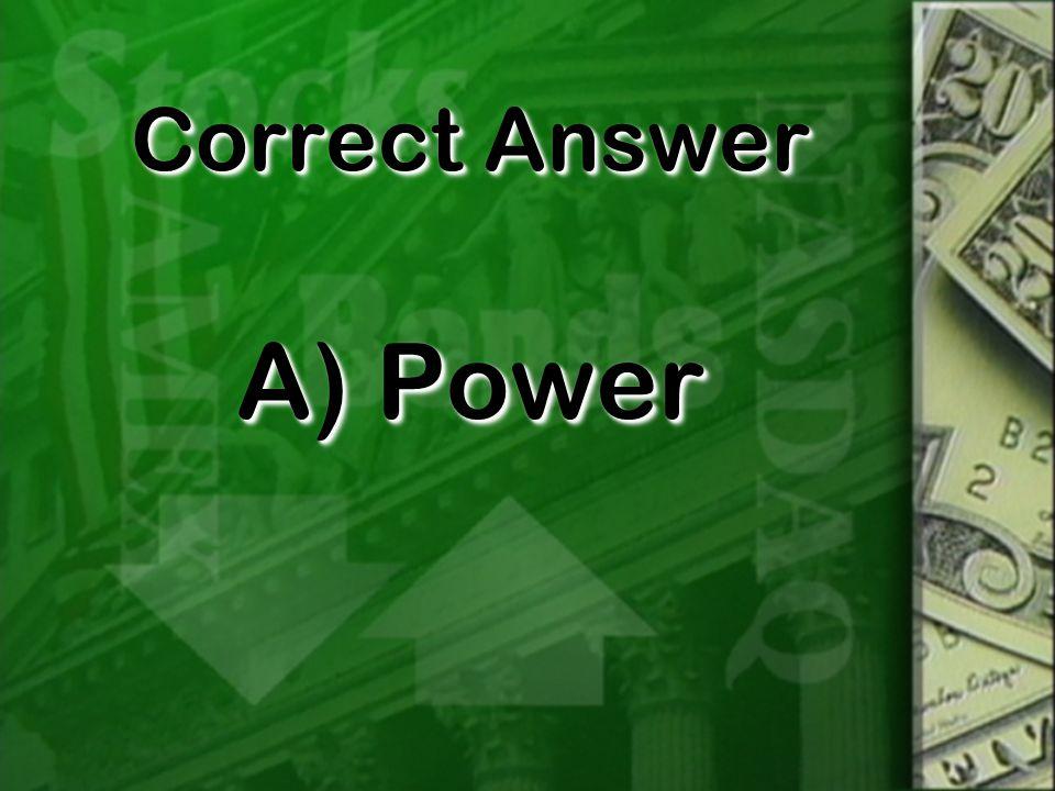 Correct Answer A) Power