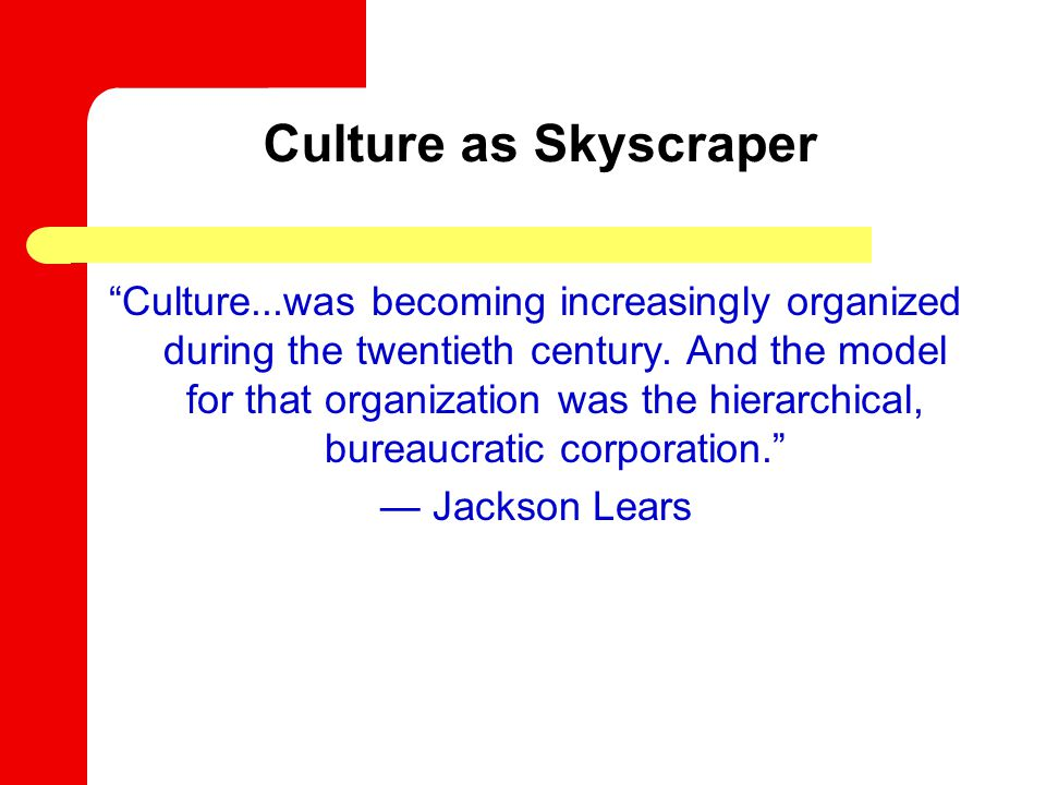 Culture as Skyscraper Culture...was becoming increasingly organized during the twentieth century.