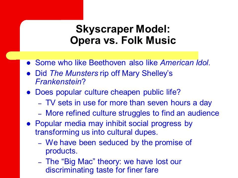 Skyscraper Model: Opera vs. Folk Music Some who like Beethoven also like American Idol.