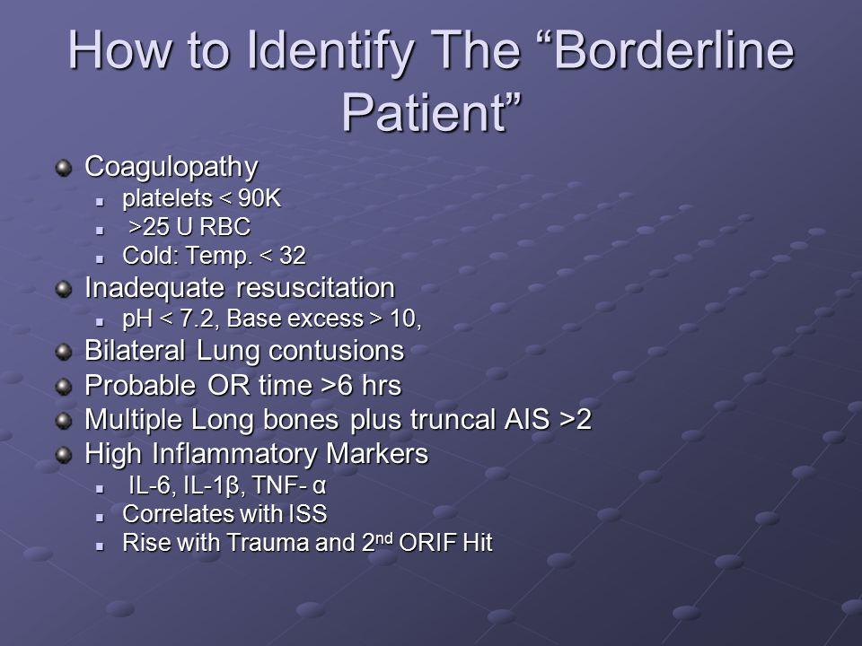 "How to Identify The ""Borderline Patient"" Coagulopathy platelets < 90K platelets < 90K >25 U RBC >25 U RBC Cold: Temp. < 32 Cold: Temp. < 32 Inadequate"