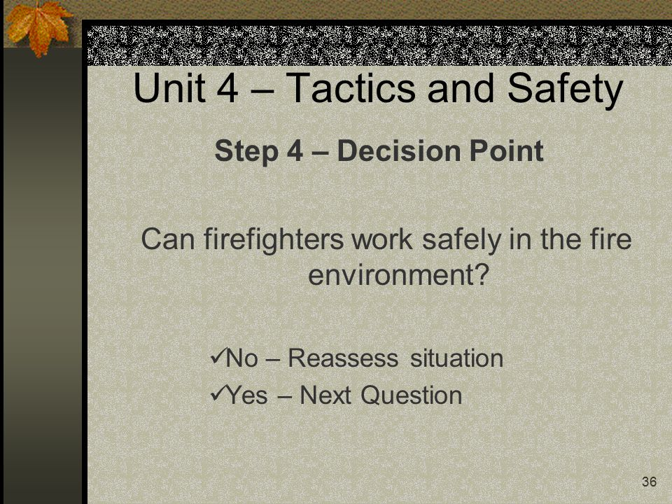 36 Unit 4 – Tactics and Safety Can firefighters work safely in the fire environment.