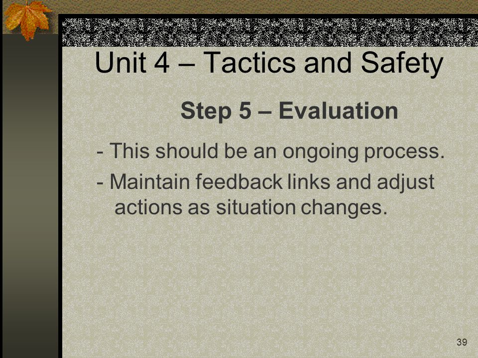 39 Unit 4 – Tactics and Safety - This should be an ongoing process.