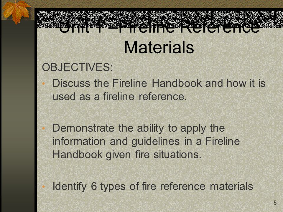 6 Unit 1 –Fireline Reference Materials Available Fireline Reference Materials: -Fireline Handbook (FLHB).