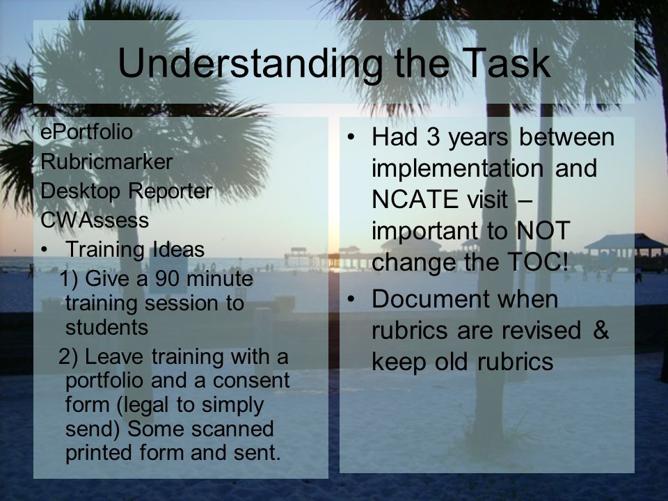 Understanding the Task Had 3 years between implementation and NCATE visit – important to NOT change the TOC.