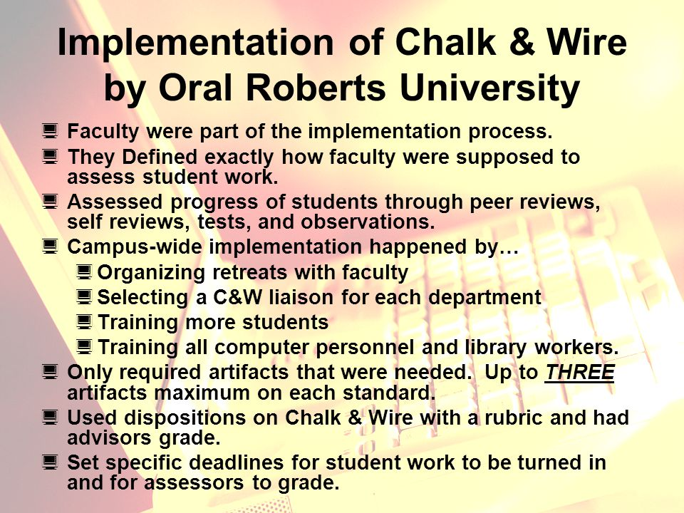 Implementation of Chalk & Wire by Oral Roberts University  Faculty were part of the implementation process.