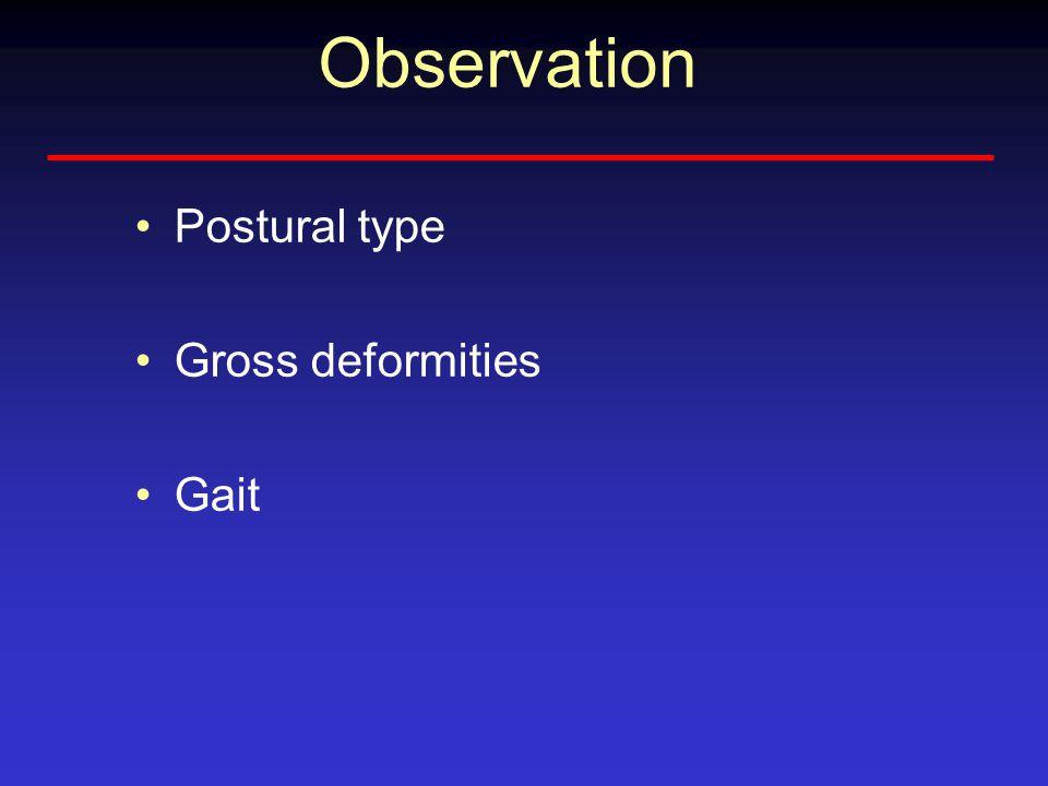 Observation Postural type Gross deformities Gait
