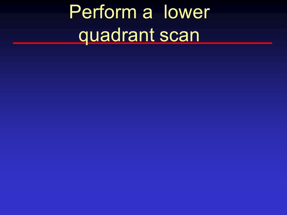 Perform a lower quadrant scan