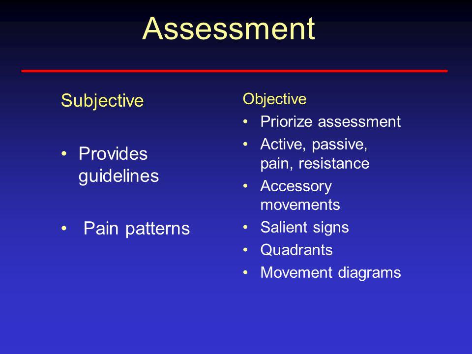 Assessment Subjective Provides guidelines Pain patterns Objective Priorize assessment Active, passive, pain, resistance Accessory movements Salient signs Quadrants Movement diagrams
