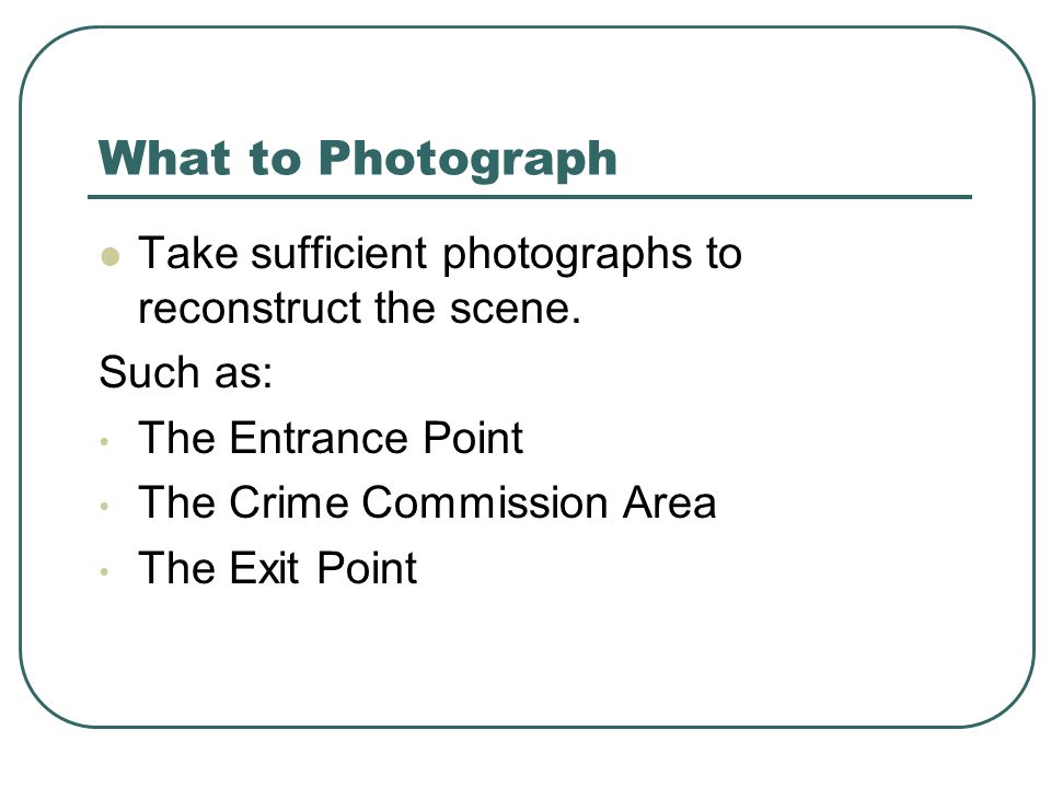 What to Photograph Take sufficient photographs to reconstruct the scene.