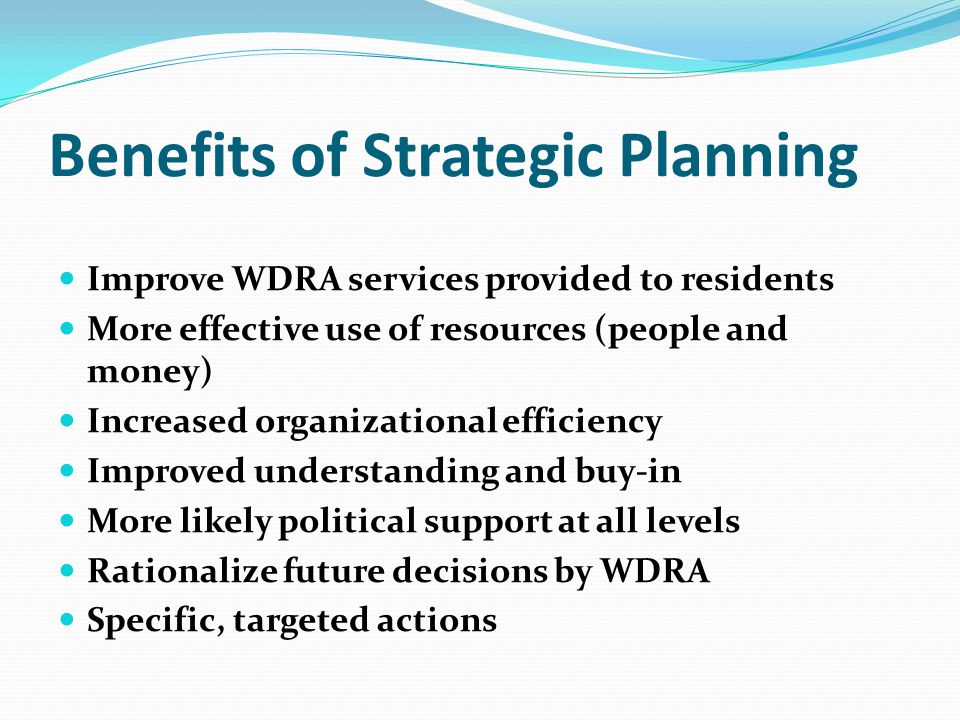 B)Where You Want To Be Identify WDRA's highest priority issues Establish a Vision for 2021 Update WDRA Mission Statement Develop Goals and Objectives