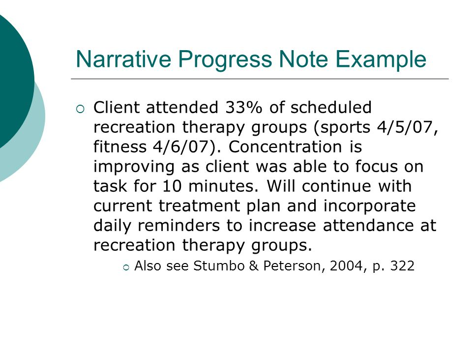 Narrative Progress Note Example  Client attended 33% of scheduled recreation therapy groups (sports 4/5/07, fitness 4/6/07). Concentration is improvi