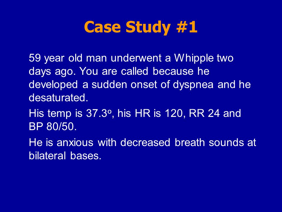 Case Study #1 59 year old man underwent a Whipple two days ago.
