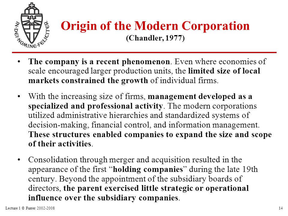 Lecture 1 © Furrer 2002-200814 Origin of the Modern Corporation (Chandler, 1977) The company is a recent phenomenon. Even where economies of scale enc