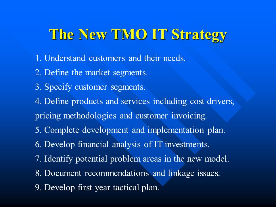 The New TMO IT Strategy 1. Understand customers and their needs.