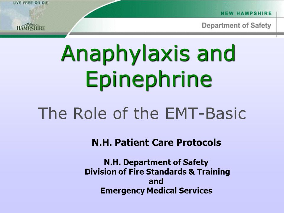 Anaphylaxis and Epinephrine The Role of the EMT-Basic N.H. Patient Care Protocols N.H. Department of Safety Division of Fire Standards & Training and