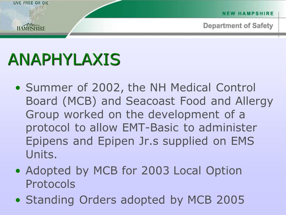 ANAPHYLAXIS Summer of 2002, the NH Medical Control Board (MCB) and Seacoast Food and Allergy Group worked on the development of a protocol to allow EM