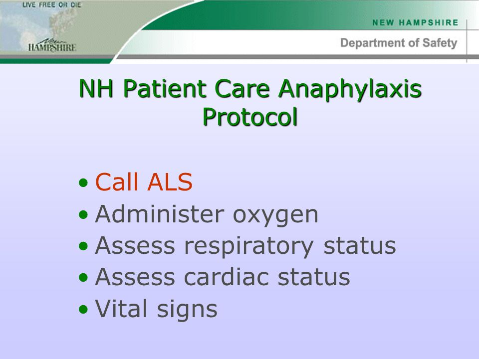 NH Patient Care Anaphylaxis Protocol Call ALS Administer oxygen Assess respiratory status Assess cardiac status Vital signs