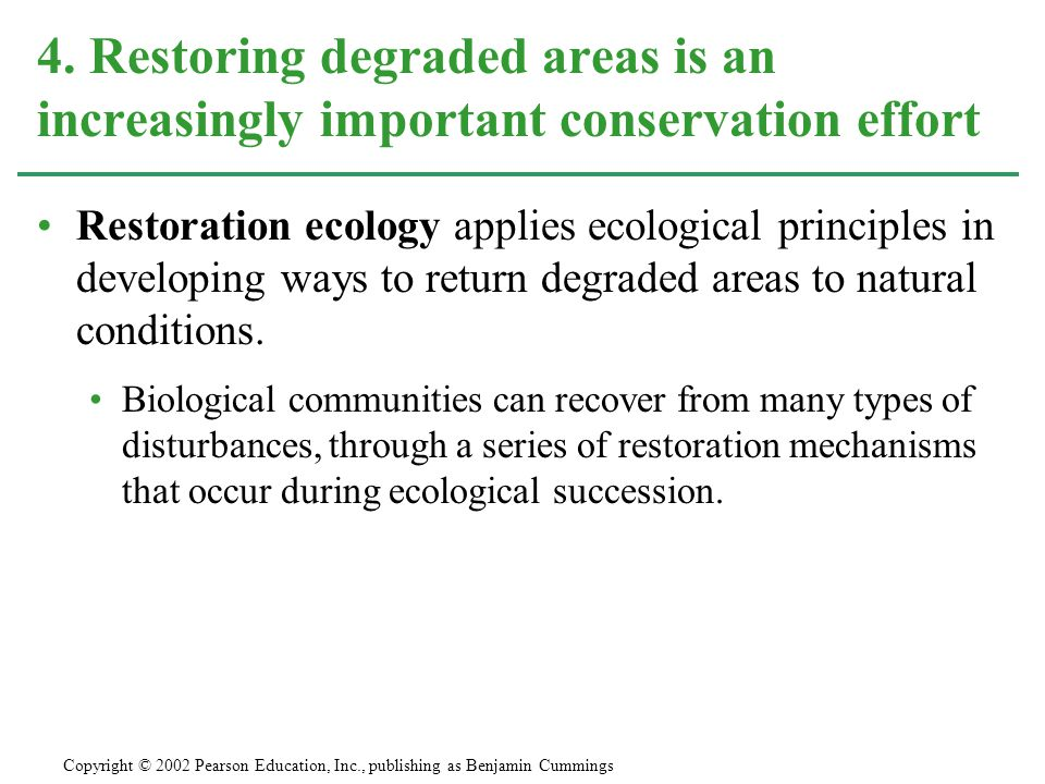 Restoration ecology applies ecological principles in developing ways to return degraded areas to natural conditions.