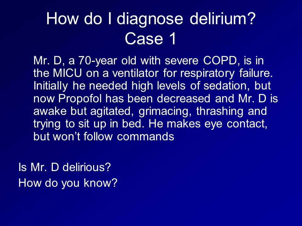 How do I diagnose delirium.Case 1 Mr.