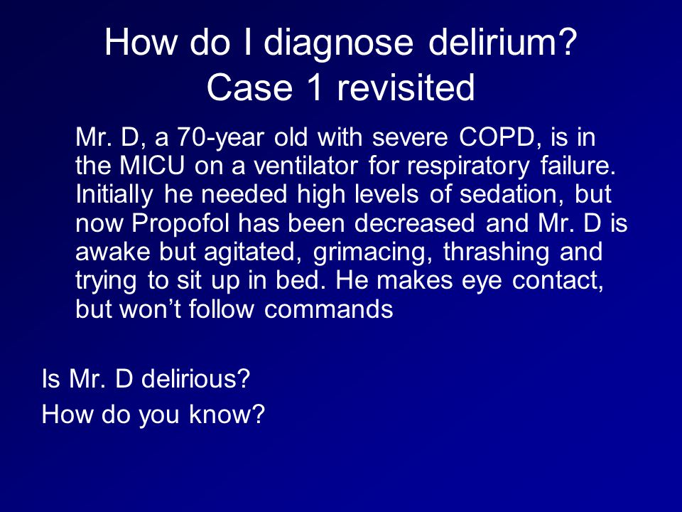 How do I diagnose delirium.Case 1 revisited Mr.