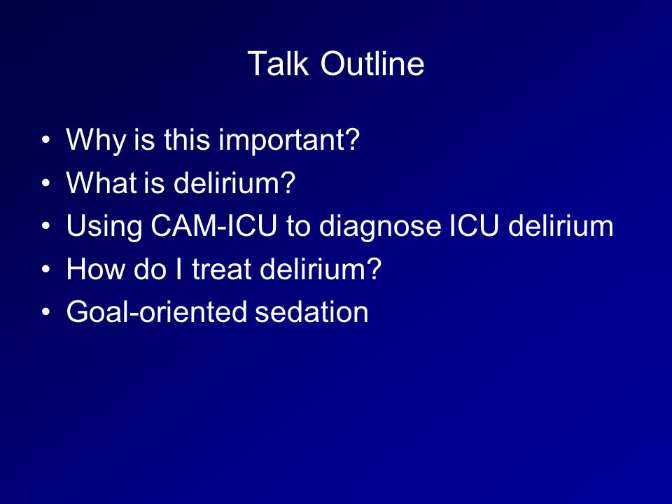 Talk Outline Why is this important.What is delirium.
