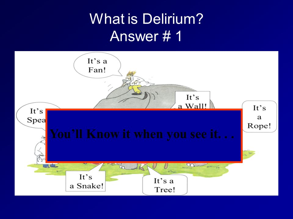 What is Delirium? Answer # 1 You'll Know it when you see it...