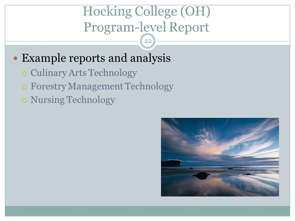 Hocking College (OH) Program-level Report Example reports and analysis  Culinary Arts Technology  Forestry Management Technology  Nursing Technology 22