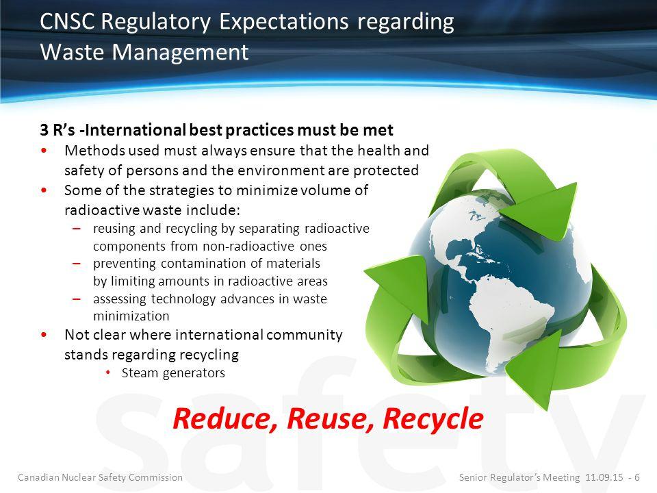 CNSC Regulatory Expectations regarding Waste Management 3 R's -International best practices must be met Methods used must always ensure that the healt