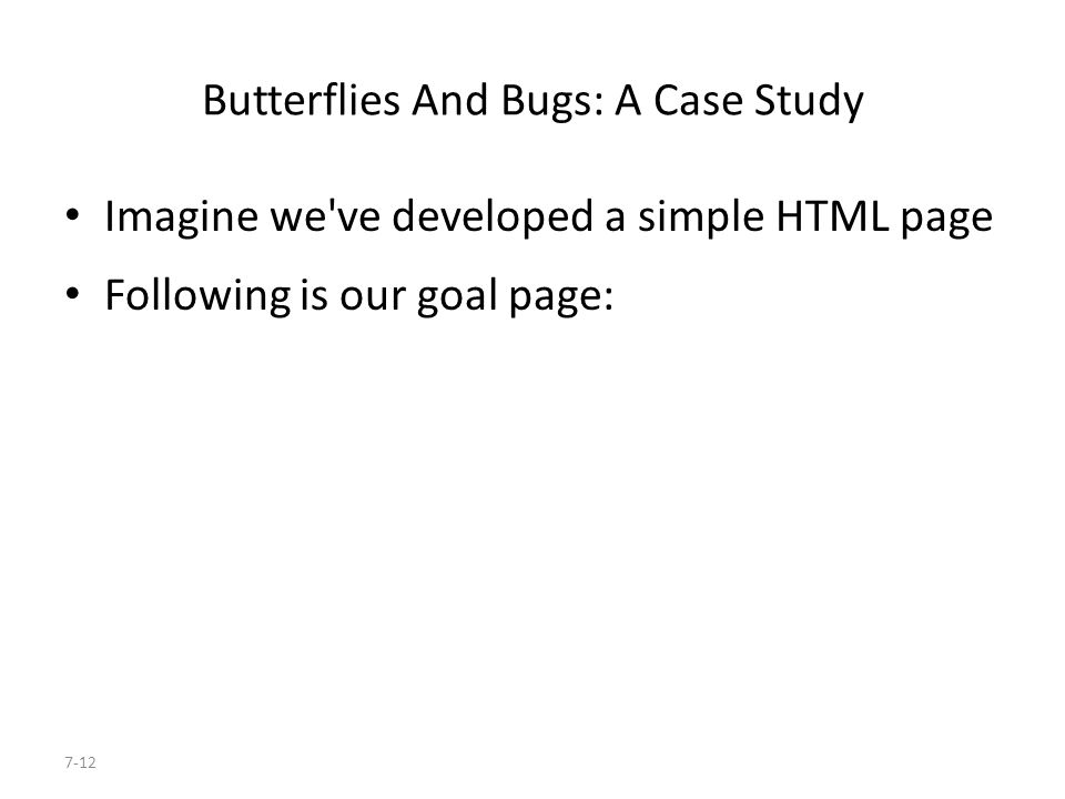 7-12 Butterflies And Bugs: A Case Study Imagine we ve developed a simple HTML page Following is our goal page:
