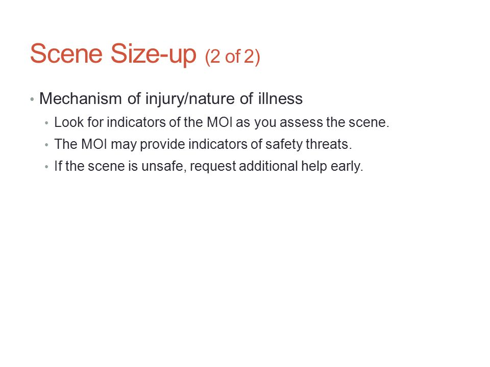 Scene Size-up (2 of 2) Mechanism of injury/nature of illness Look for indicators of the MOI as you assess the scene. The MOI may provide indicators of