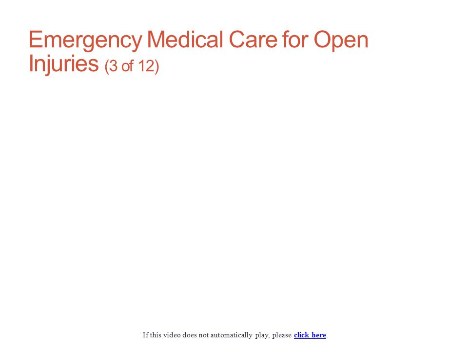 Emergency Medical Care for Open Injuries (3 of 12) If this video does not automatically play, please click here.click here