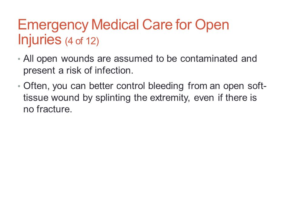 Emergency Medical Care for Open Injuries (4 of 12) All open wounds are assumed to be contaminated and present a risk of infection. Often, you can bett