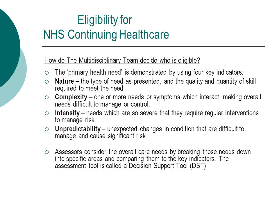 How do The Multidisciplinary Team decide who is eligible?  The 'primary health need' is demonstrated by using four key indicators:  Nature – the typ