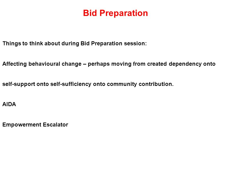 Things to think about during Bid Preparation session: Affecting behavioural change – perhaps moving from created dependency onto self-support onto self-sufficiency onto community contribution.