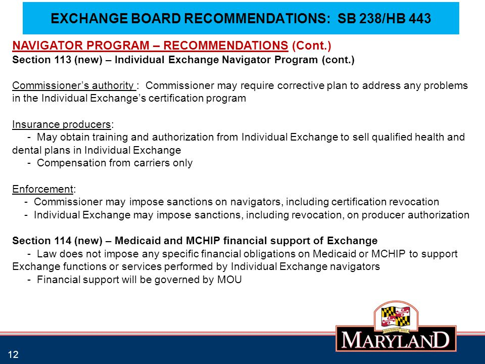 EXCHANGE BOARD RECOMMENDATIONS: SB 238/HB 443 12 NAVIGATOR PROGRAM – RECOMMENDATIONS (Cont.) Section 113 (new) – Individual Exchange Navigator Program