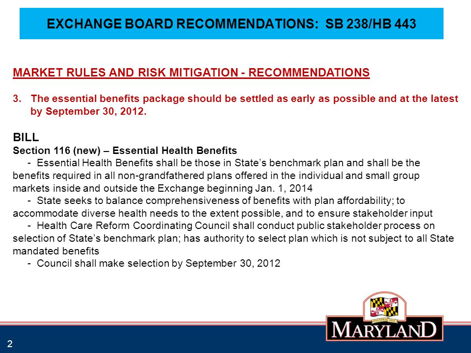 EXCHANGE BOARD RECOMMENDATIONS: SB 238/HB 443 2 MARKET RULES AND RISK MITIGATION - RECOMMENDATIONS 3.The essential benefits package should be settled as early as possible and at the latest by September 30, 2012.