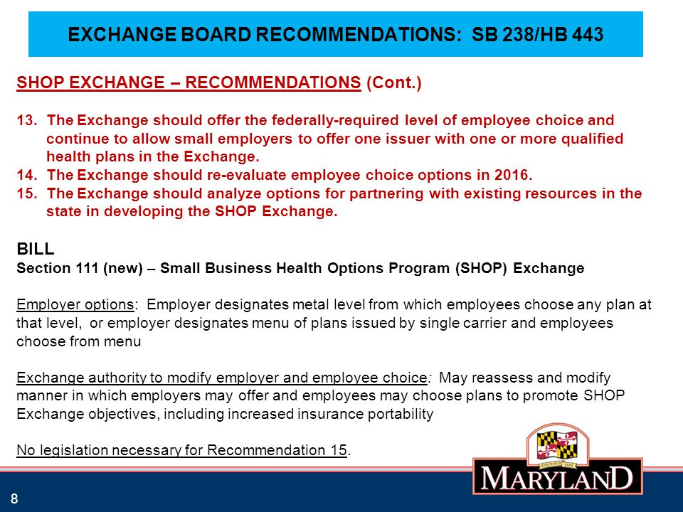 EXCHANGE BOARD RECOMMENDATIONS: SB 238/HB 443 8 SHOP EXCHANGE – RECOMMENDATIONS (Cont.) 13. The Exchange should offer the federally-required level of